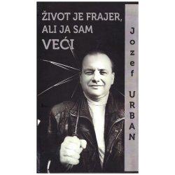 Jozef Urban / Zivot je frajer, ali ja sam veci