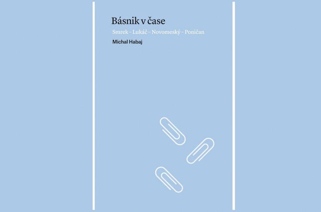 Vyšla kniha Michala Habaja Básnik v čase