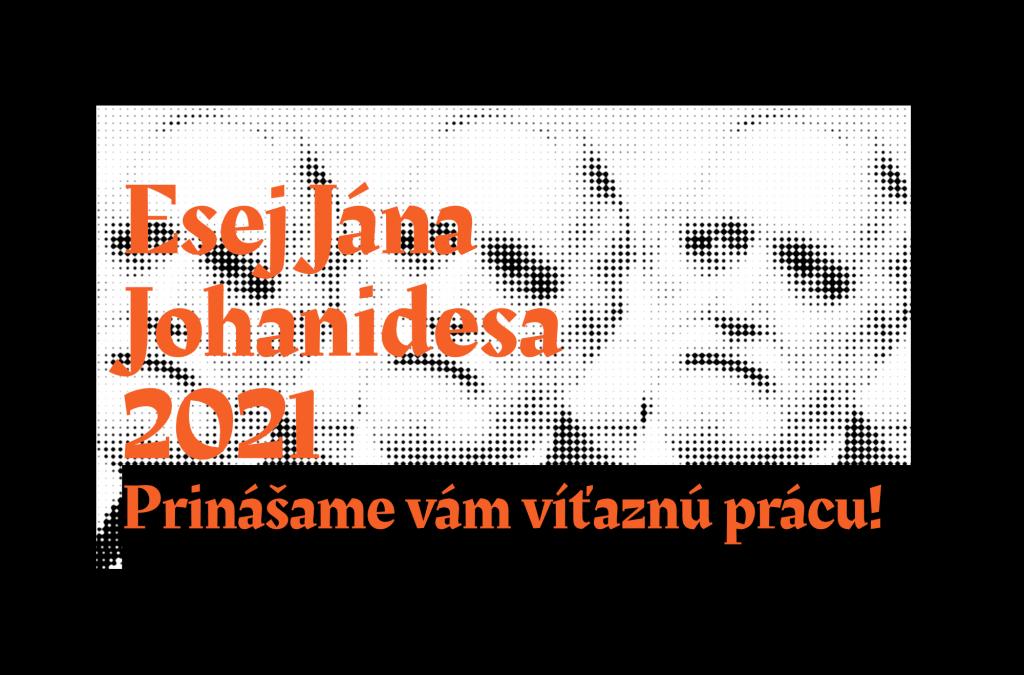 Prinášame víťazný text súťaže Esej Jána Johanidesa 2021
