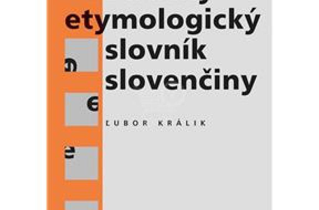 Stručný etymologický slovník slovenčiny u nás dosiaľ chýbal