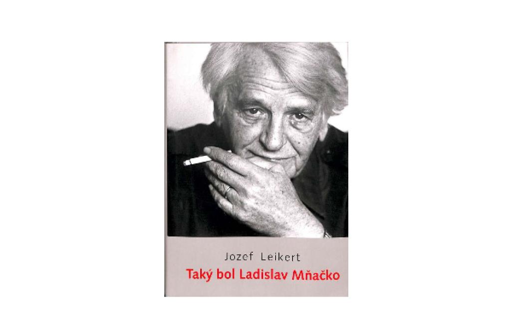 Jozef Leikert - Taký bol Ladislav Mňačko